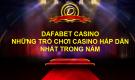 Điểm mặt những trò chơi Casino hấp dẫn nhất trong năm tại Dafabet