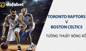 Dự đoán NBA - Toronto Raptors và Boston Celtics
