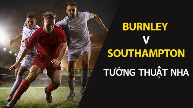 Burnley vs Southampton: Dự đoán Ngoại Hạng Anh 2018/19