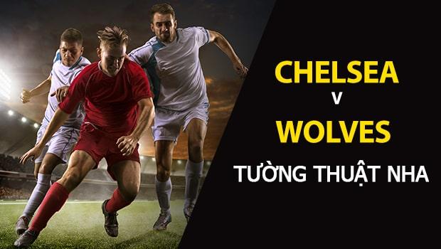 Chelsea vs Wolverhampton: Dự đoán bóng đá Ngoại Hạng Anh