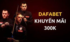 Khuyến mãi Dafabet thưởng 300K – Cách nhận khuyến mãi từ Dafabet